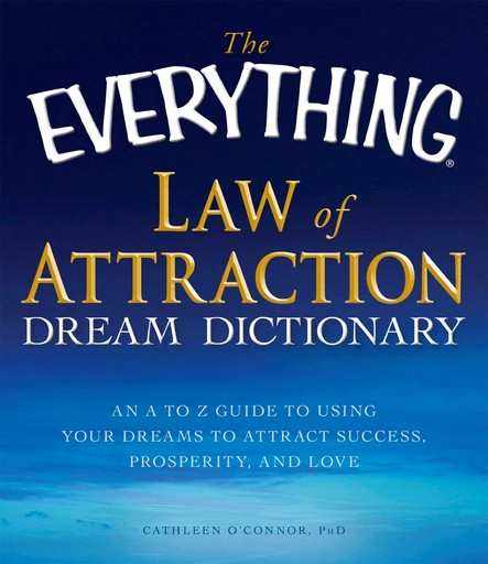 The Everything Law of Attraction Dream Dictionary : An A-Z guide to using your dreams to attract success, prosperity, and love