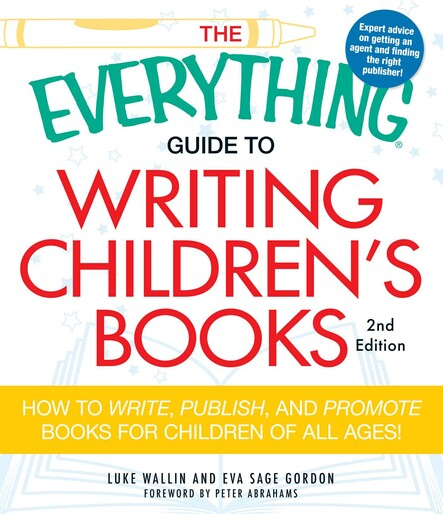 The Everything Guide to Writing Children's Books : How to write, publish, and promote books for children of all ages!