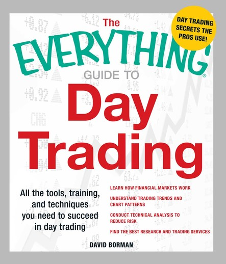 The Everything Guide to Day Trading : All the tools, training, and techniques you need to succeed in day trading