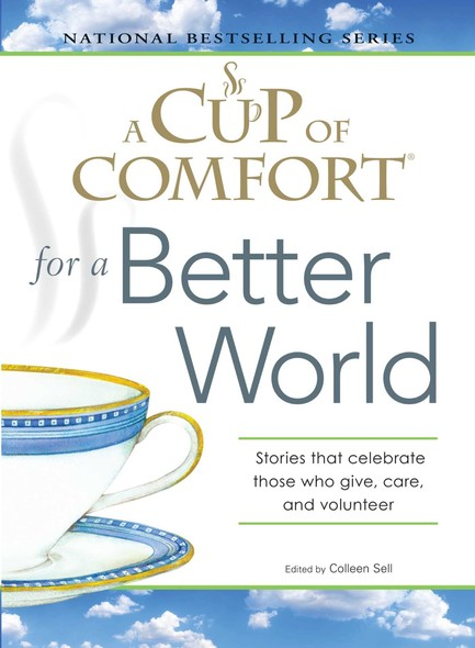 A Cup of Comfort for a Better World : Stories that celebrate those who give, care, and volunteer