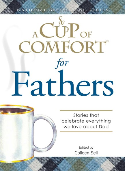 A Cup of Comfort for Fathers : Stories that celebrate everything we love about Dad
