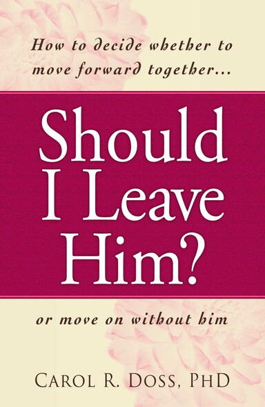 Should I Leave Him? : How to decide whether to move forward together -- or move on without him