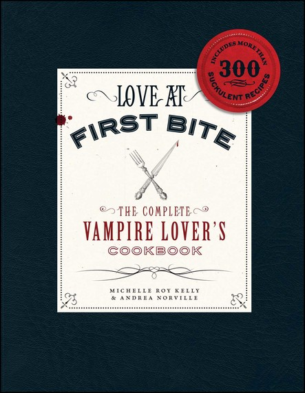 Love at First Bite : The Complete Vampire Lover's Cookbook