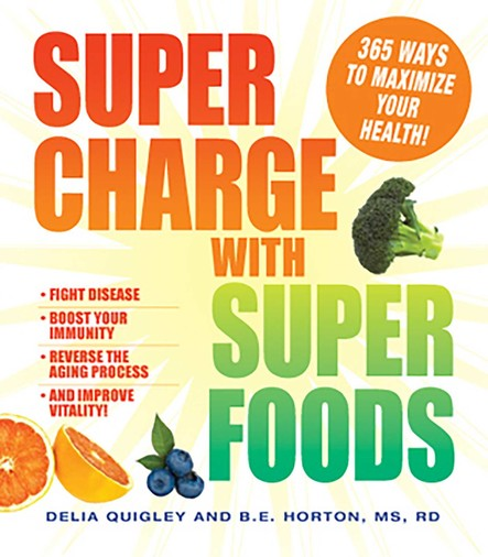 Supercharge with Superfoods : 365 Ways to Maximize Your Health!