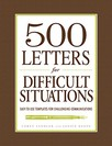500 Letters for Difficult Situations : Easy-to-Use Templates for Challenging Communications