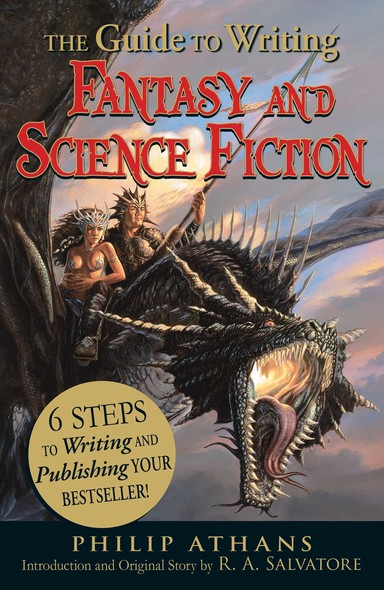 The Guide to Writing Fantasy and Science Fiction : 6 Steps to Writing and Publishing Your Bestseller!