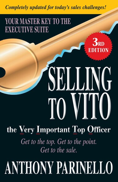 Selling to VITO the Very Important Top Officer : Get to the Top. Get to the Point. Get to the Sale.
