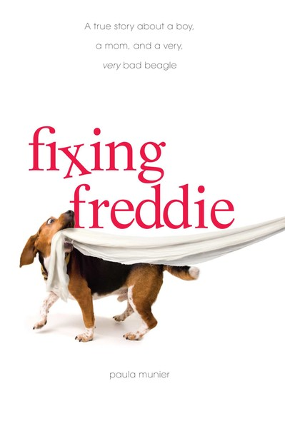 Fixing Freddie : A TRUE story about a Boy, a Single Mom, and the Very Bad Beagle Who Saved Them