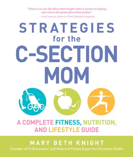 Strategies for the C-Section Mom : A Complete Fitness, Nutrition, and Lifestyle Guide