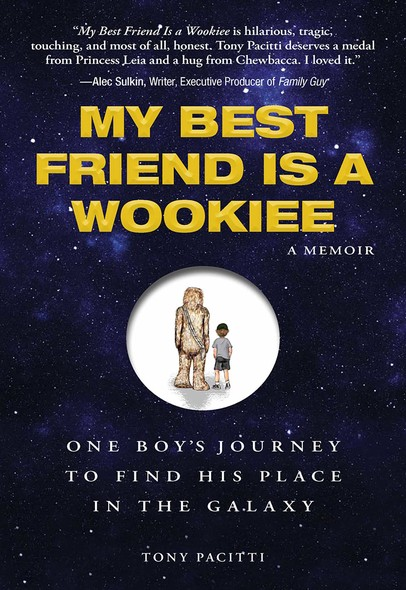 My Best Friend is a Wookie : One Boy's Journey to Find His Place in the Galaxy