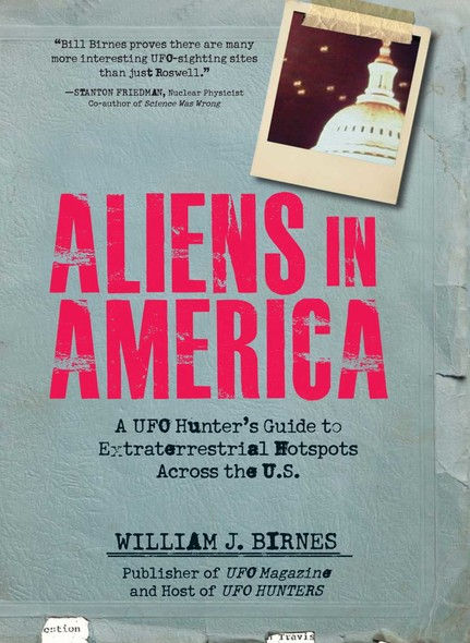 Aliens in America : A UFO Hunter's Guide to Extraterrestrial Hotpspots Across the U.S.