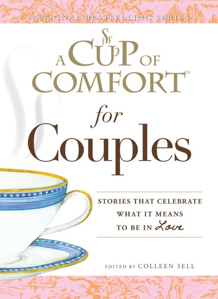 A Cup of Comfort for Couples : Stories that celebrate what it means to be in love