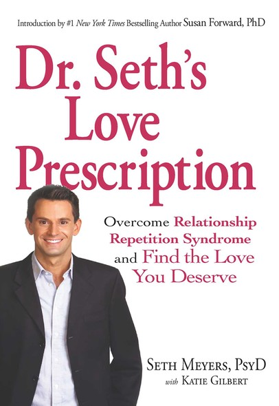 Dr. Seth's Love Prescription : Overcome Relationship Repetition Syndrome and Find the Love You Deserve