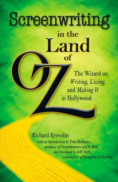 Screenwriting in The Land of Oz : The Wizard on Writing, Living, and Making It In Hollywood