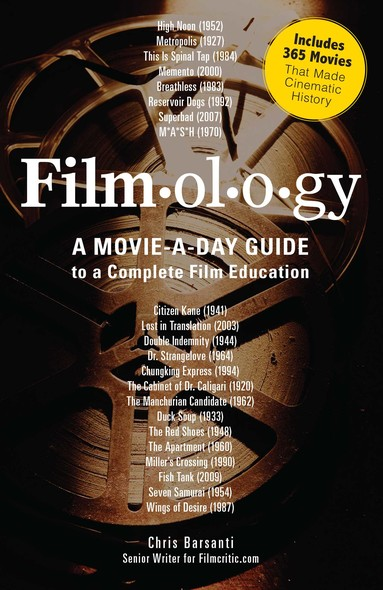 Filmology : A Movie-a-Day Guide to the Movies You Need to Know
