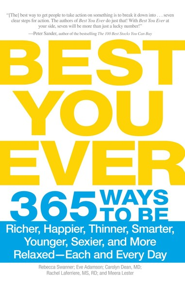 Best You Ever : 365 Ways to be Richer, Happier, Thinner, Smarter, Younger, Sexier, and More Relaxed - Each and Every Day