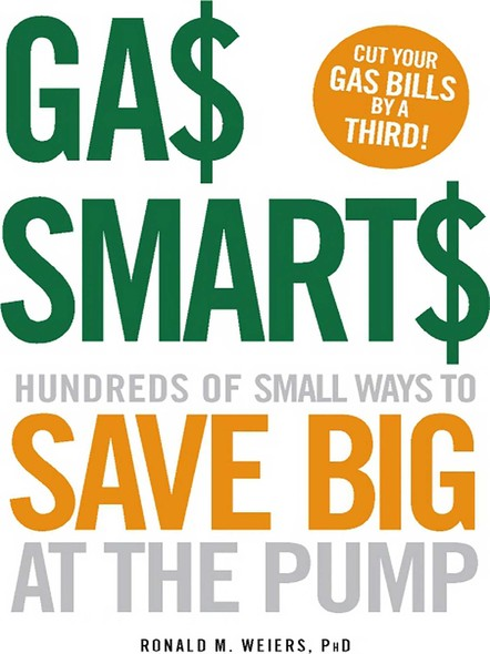 Gas Smarts : Hundreds of Small Ways to Save Big Time at the Pump
