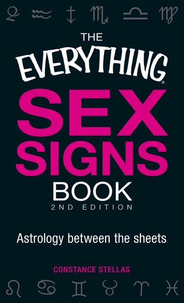 The Everything Sex Signs Book : Astrology between the sheets