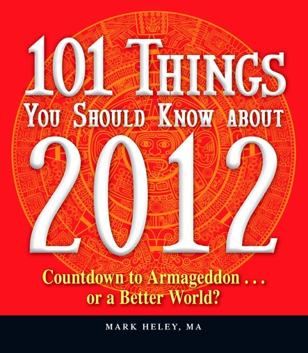 101 Things You Should Know about 2012 : Countdown to Armageddon…or a Better World