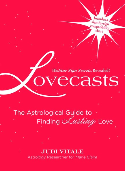 Lovecasts : The Astrological Guide to Finding Lasting Love