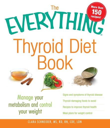 The Everything Thyroid Diet Book : Manage Your Metabolism and Control Your Weight