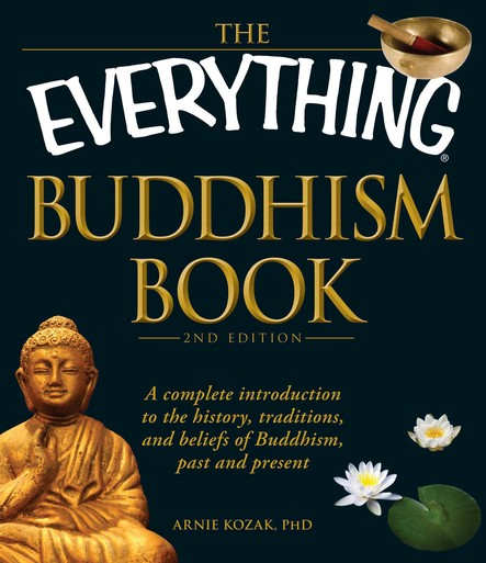 The Everything Buddhism Book : A complete introduction to the history, traditions, and beliefs of Buddhism, past and present