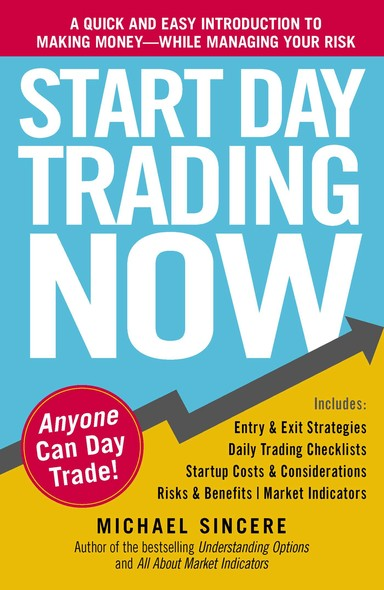 Start Day Trading Now : A Quick and Easy Introduction to Making Money While Managing Your Risk
