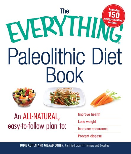 The Everything Paleolithic Diet Book : An All-Natural, Easy-to-Follow Plan to Improve Health, Lose Weight, Increase Endurance, and Prevent Disease