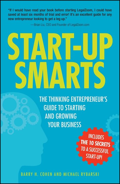 Start-Up Smarts : The Thinking Entrepreneur's Guide to Starting and Growing Your Business