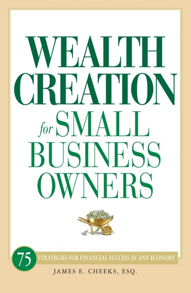 Wealth Creation for Small Business Owners : 75 Strategies for Financial Success in Any Economy
