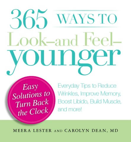 365 Ways to Look - and Feel - Younger : Everyday Tips to Reduce Wrinkles, Improve Memory, Boost Libido, Build Muscles, and More!