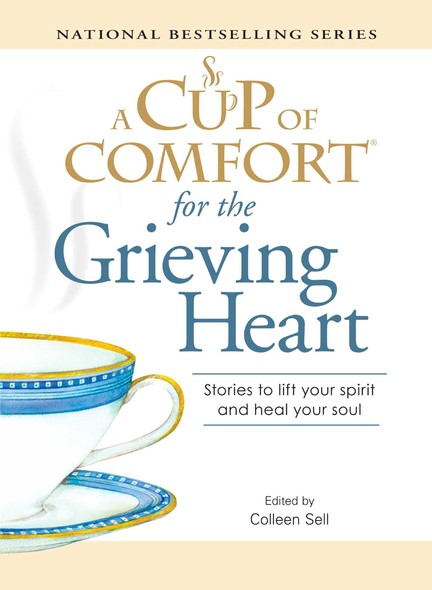 A Cup of Comfort for the Grieving Heart : Stories to lift your spirit and heal your soul