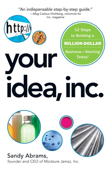 Your Idea, Inc. : 12 Steps to Building a Million Dollar Business - Starting Today!