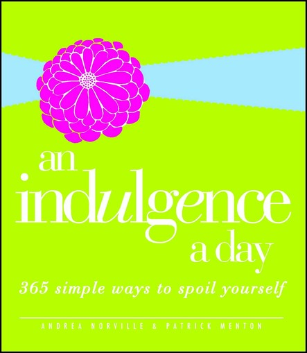 An Indulgence a Day : 365 Simple Ways to Spoil Yourself