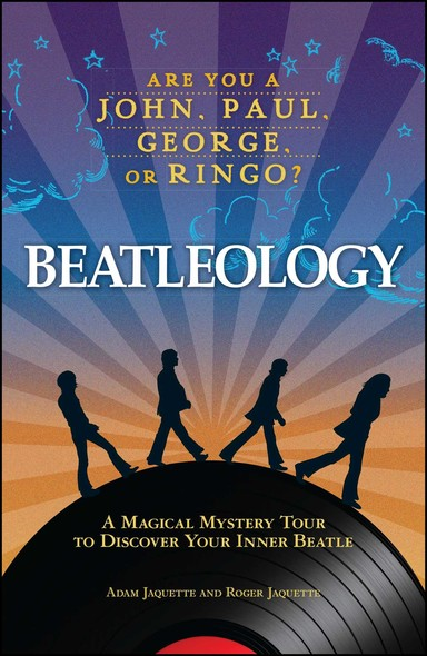 Beatleology : A Magical Mystery Tour to Discover Your Inner Beatle