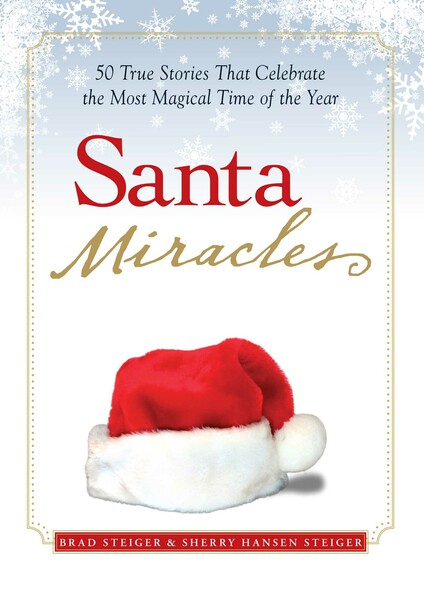 Santa Miracles : 50 True Stories that Celebrate the Most Magical Time of the Year
