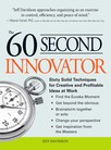 The 60 Second Innovator : Sixty Solid Techniques for Creative and Profitable Ideas at Work
