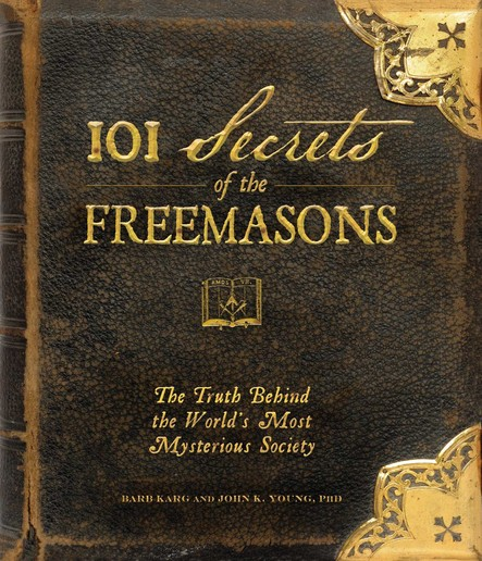 101 Secrets of the Freemasons : The Truth Behind the World's Most Mysterious Society