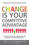 Change is Your Competitive Advantage : Strategies for Adapting, Transforming, and Succeeding in the New Business Reality