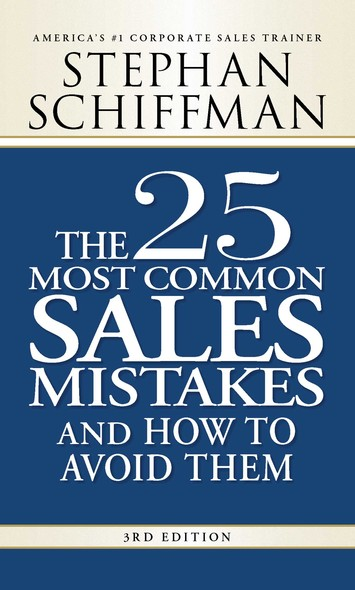The 25 Most Common Sales Mistakes and How to Avoid Them : . . . And How to Avoid Them