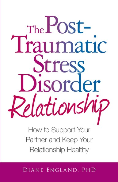 The Post Traumatic Stress Disorder Relationship : How to Support Your Partner and Keep Your Relationship Healthy