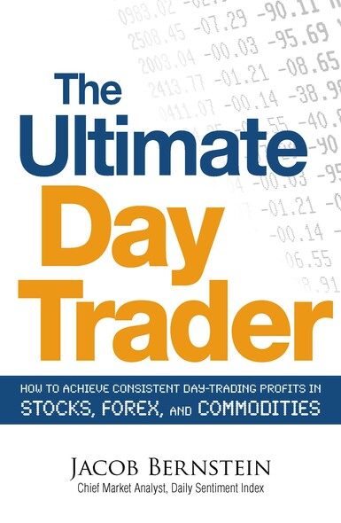 The Ultimate Day Trader : How to Achieve Consistent Day Trading Profits in Stocks, Forex, and Commodities