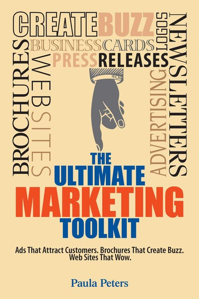 The Ultimate Marketing Toolkit : Ads That Attract Customers. Blogs That Create Buzz. Web Sites That Wow.