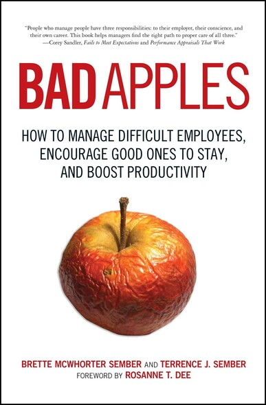 Bad Apples : How to Manage Difficult Employees, Encourage Good Ones to Stay, and Boost Productivity