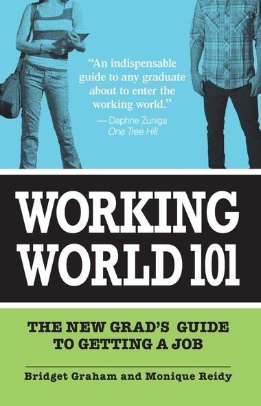 Working World 101 : The New Grad's Guide to Getting a Job