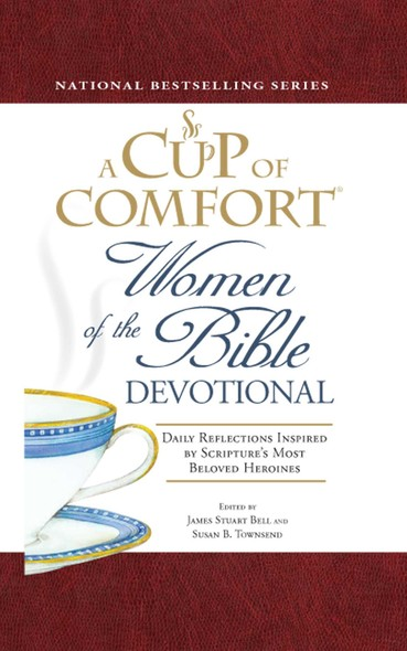 A Cup of Comfort Women of the Bible Devotional : Daily Reflections Inspired by Scripture's Most Beloved Heroines
