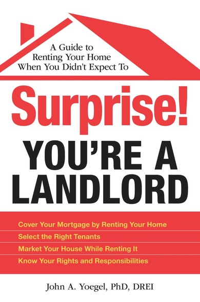 Surprise! You're a Landlord : A Guide to Renting Your Home When You Didn't Expect To