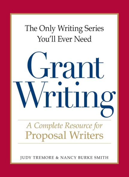 The Only Writing Series You'll Ever Need - Grant Writing : A Complete Resource for Proposal Writers