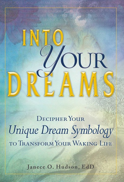 Into Your Dreams : Decipher your unique dream symbology to transform your waking life