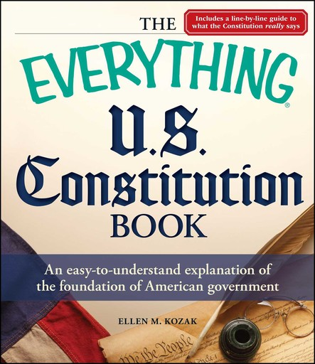 The Everything U.S. Constitution Book : An easy-to-understand explanation of the foundation of American government